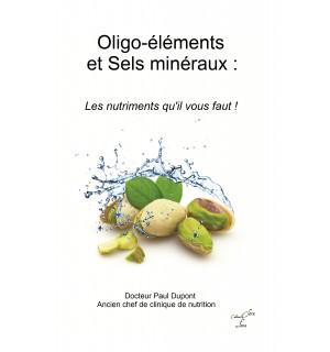 OLIGO-ELEMENTS ET SELS MINERAUX : LES NUTRIMENTS QU\'IL VOUS FAUT - Docteur Paul Dupont
