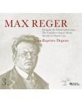 MAX REGER : INTEGRALE DE L'OEUVRE POUR ORGUE, par JEAN-BAPTISTE DUPONT - volume 3 (1 CD et livret)