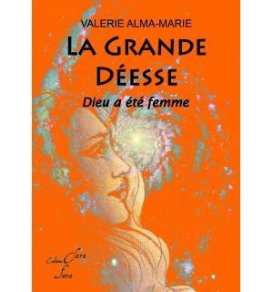 LA GRANDE DEESSE : DIEU A ETE FEMME - Valérie Alma-Marie
