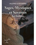 SAGES, MYSTIQUES ET SAVANTES : LES INITIEES - Valérie Alma-Marie