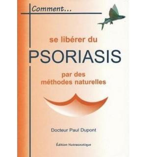 COMMENT SE LIBERER DU PSORIASIS PAR DES METHODES NATURELLES - Docteur Paul Dupont