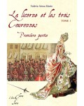 LA LICORNE ET LES TROIS COURONNES TOME 1 -1ère partie - Valérie Alma-Marie