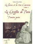 LE GRIFFON DE PAVIE 1ère PARTIE (La Licorne et Les Trois Couronnes tome 3) - Valérie Alma-Marie