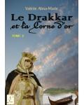 LE DRAKKAR ET LA CORNE D'OR, TOME 2 - Valérie Alma-Marie