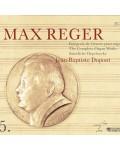 MAX REGER : INTEGRALE DE L'OEUVRE POUR ORGUE, par JEAN-BAPTISTE DUPONT - volume 5 (1 CD et livret)